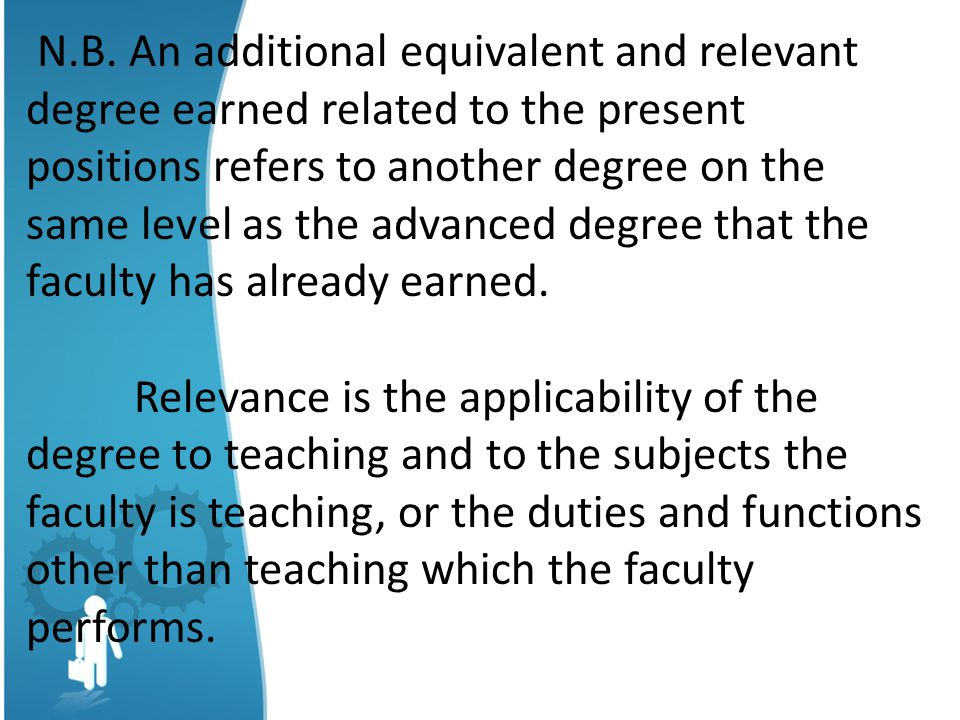 N.B. An additional equivalent and relevant degree earned related to the present positions refers to another degree on the same level as the advanced degree that the faculty has already earned.