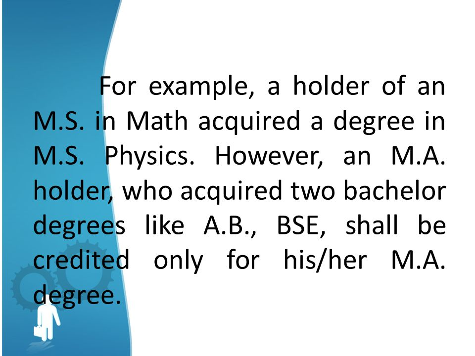 For example, a holder of an M. S. in Math acquired a degree in M. S