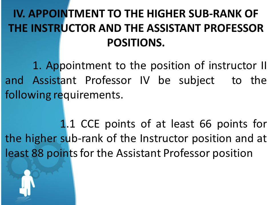 IV. APPOINTMENT TO THE HIGHER SUB-RANK OF THE INSTRUCTOR AND THE ASSISTANT PROFESSOR POSITIONS.