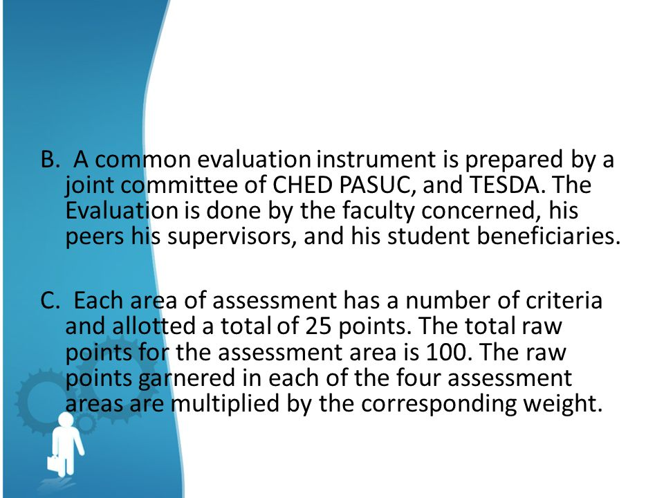 B. A common evaluation instrument is prepared by a joint committee of CHED PASUC, and TESDA.