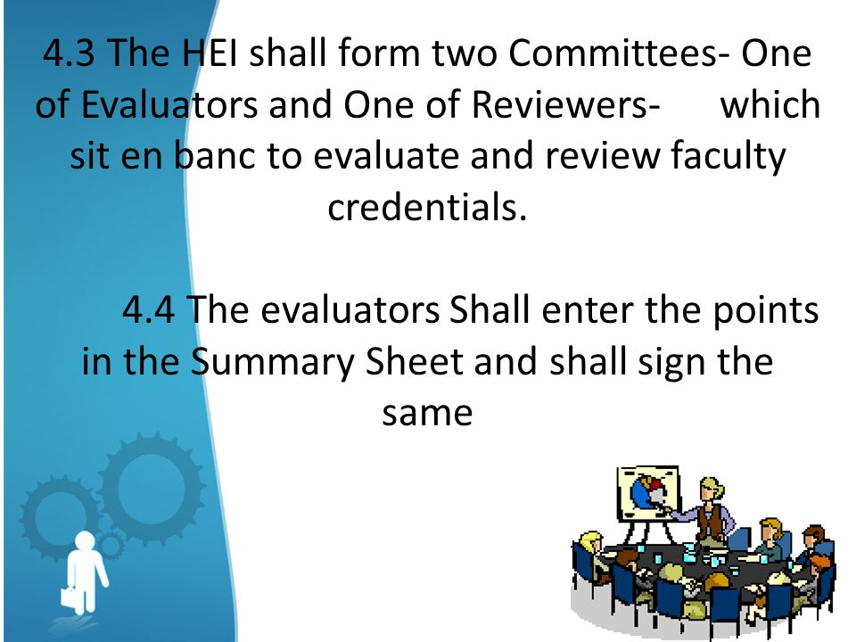 4.3 The HEI shall form two Committees- One of Evaluators and One of Reviewers- which sit en banc to evaluate and review faculty credentials.