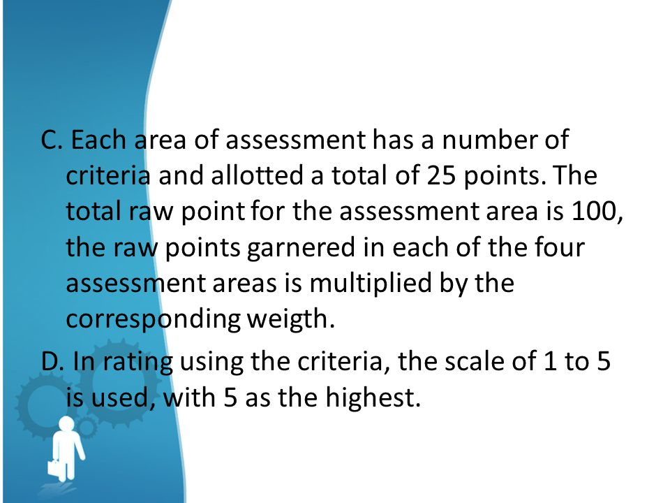 C. Each area of assessment has a number of criteria and allotted a total of 25 points.
