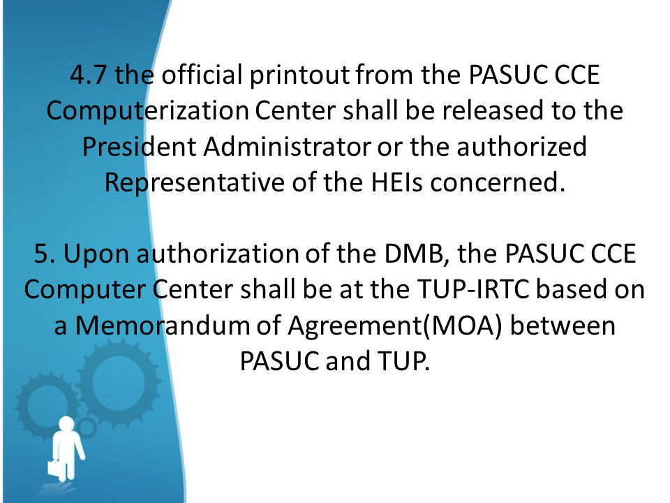4.7 the official printout from the PASUC CCE Computerization Center shall be released to the President Administrator or the authorized Representative of the HEIs concerned.