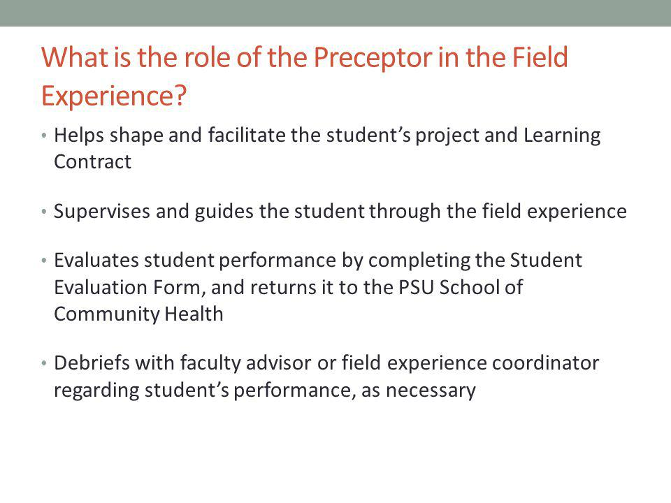 What is the role of the Preceptor in the Field Experience