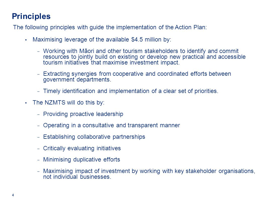 Principles The following principles with guide the implementation of the Action Plan: Maximising leverage of the available $4.5 million by: