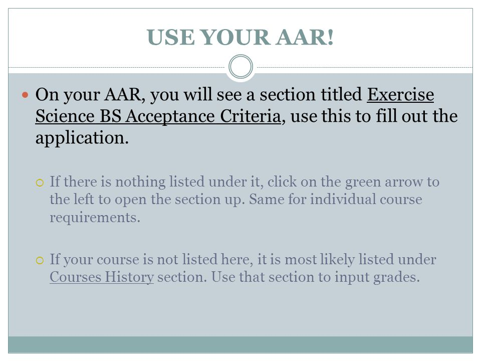 USE YOUR AAR! On your AAR, you will see a section titled Exercise Science BS Acceptance Criteria, use this to fill out the application.