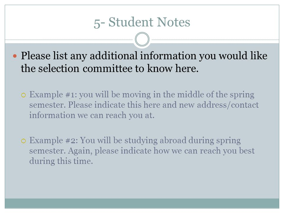 5- Student Notes Please list any additional information you would like the selection committee to know here.