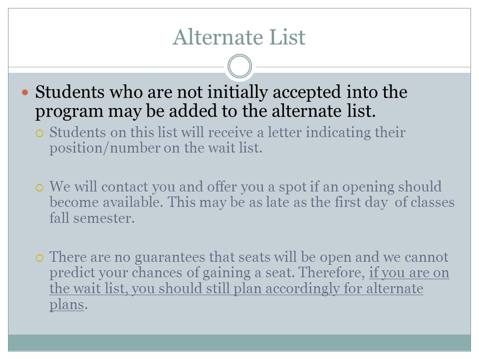 Alternate List Students who are not initially accepted into the program may be added to the alternate list.