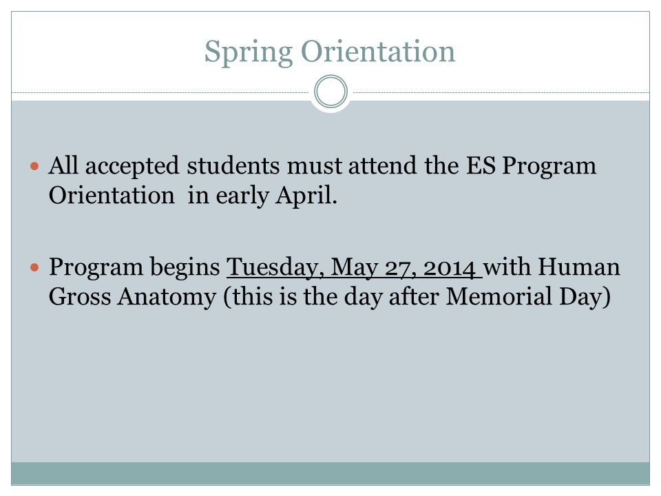 Spring Orientation All accepted students must attend the ES Program Orientation in early April.