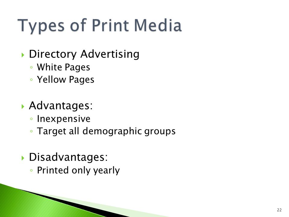 Types of Print Media Directory Advertising Advantages: Disadvantages: