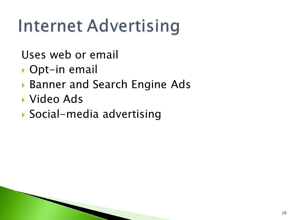 Internet Advertising Uses web or email Opt-in email