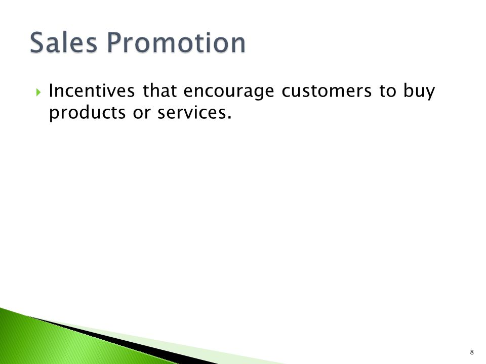 Sales Promotion Incentives that encourage customers to buy products or services.