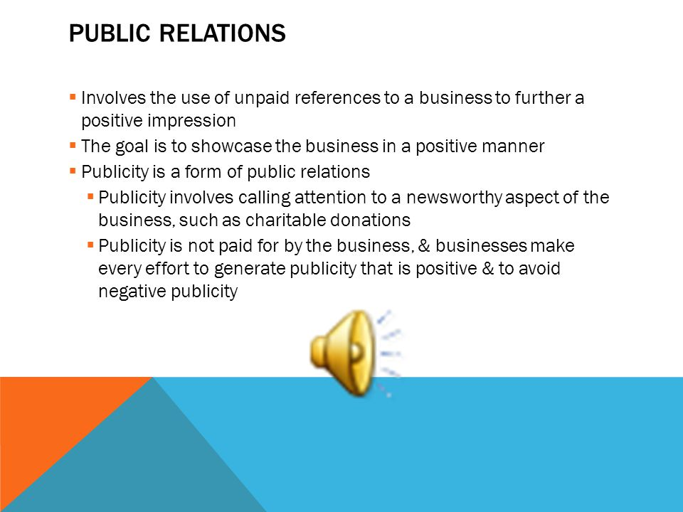 Public relations Involves the use of unpaid references to a business to further a positive impression.