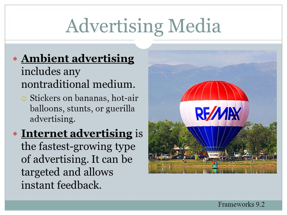 Advertising Media Ambient advertising includes any nontraditional medium. Stickers on bananas, hot-air balloons, stunts, or guerilla advertising.