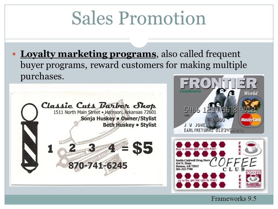Sales Promotion Loyalty marketing programs, also called frequent buyer programs, reward customers for making multiple purchases.