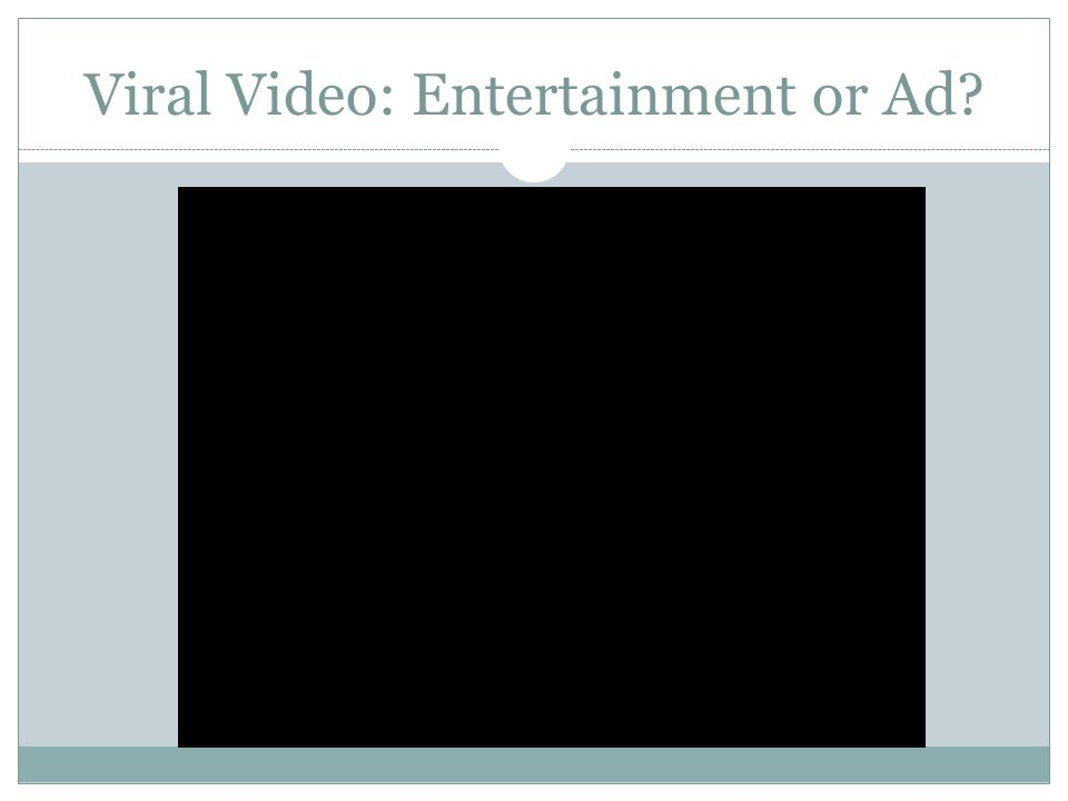 Viral Video: Entertainment or Ad