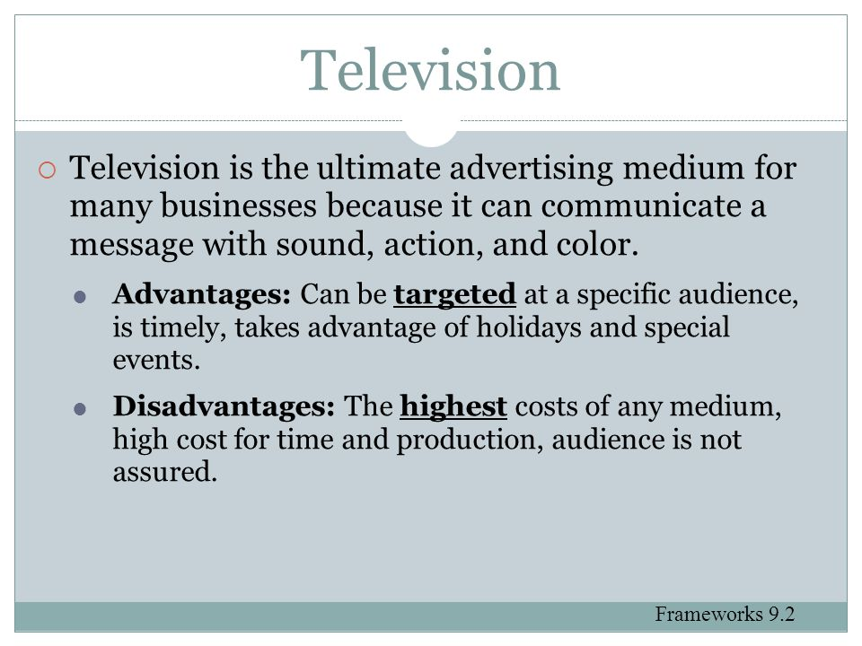 Television Television is the ultimate advertising medium for many businesses because it can communicate a message with sound, action, and color.