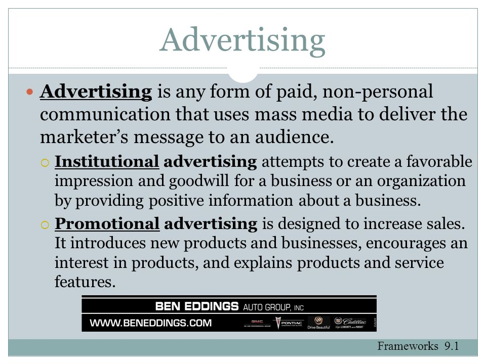 Advertising Advertising is any form of paid, non-personal communication that uses mass media to deliver the marketer's message to an audience.