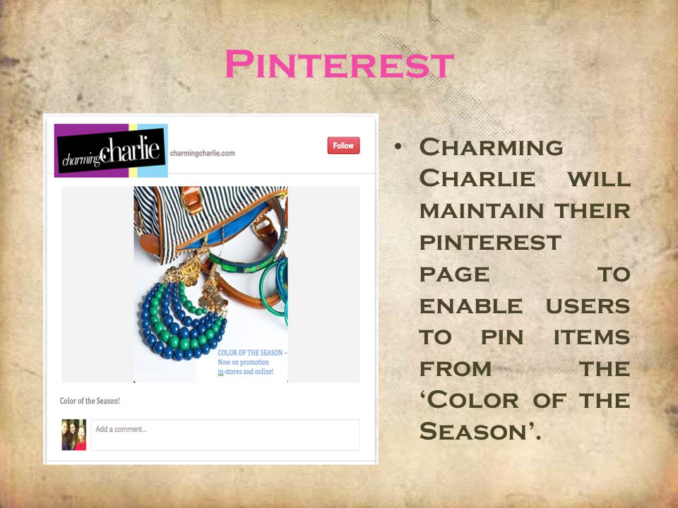 Pinterest Charming Charlie will maintain their pinterest page to enable users to pin items from the 'Color of the Season'.
