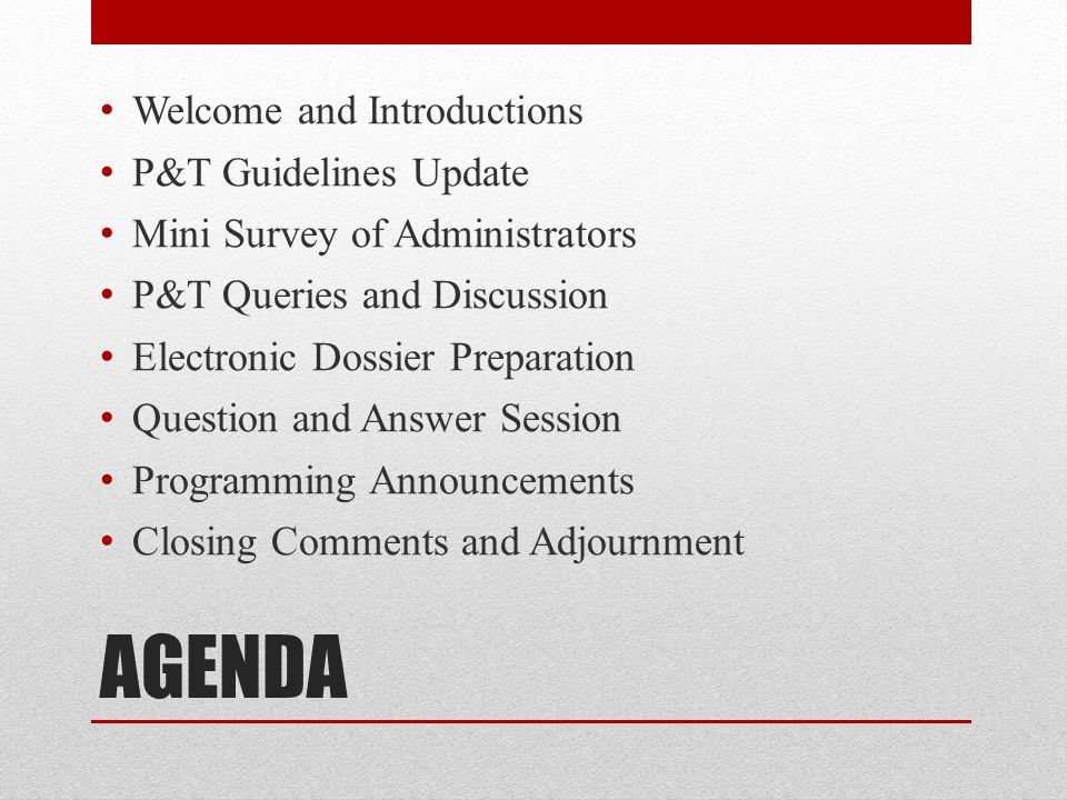 AGENDA Welcome and Introductions P&T Guidelines Update