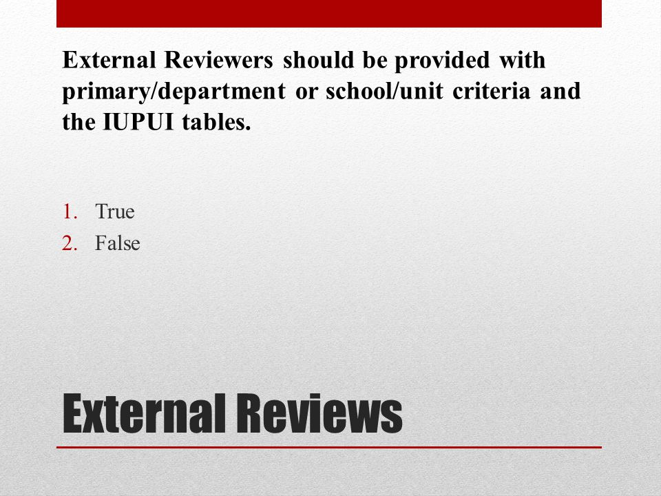 External Reviewers should be provided with primary/department or school/unit criteria and the IUPUI tables.