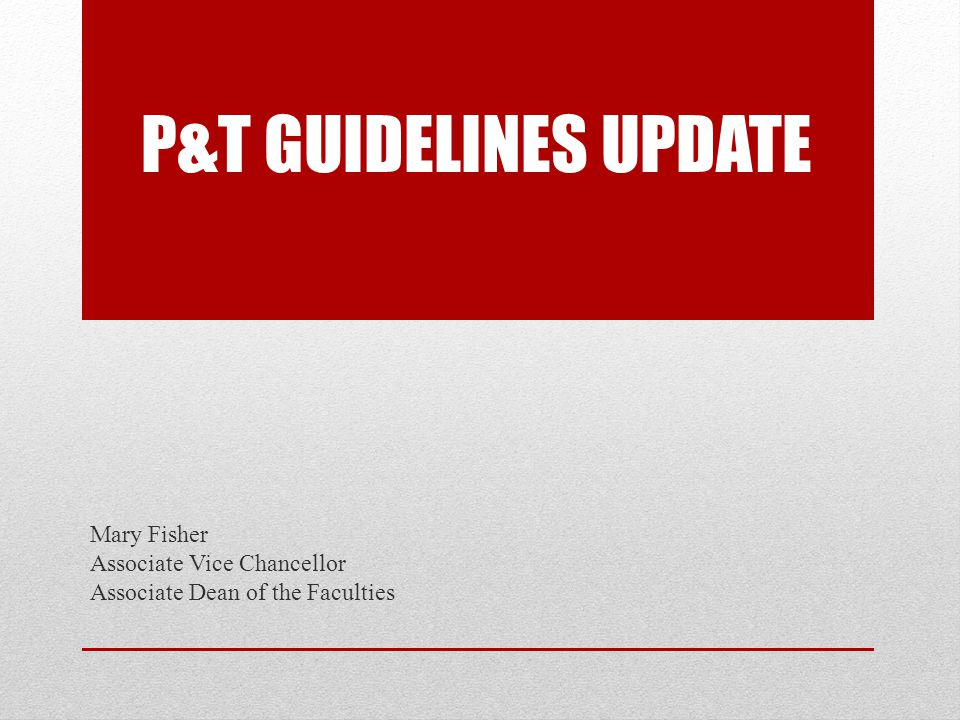 P&T Guidelines Update Mary Fisher Associate Vice Chancellor