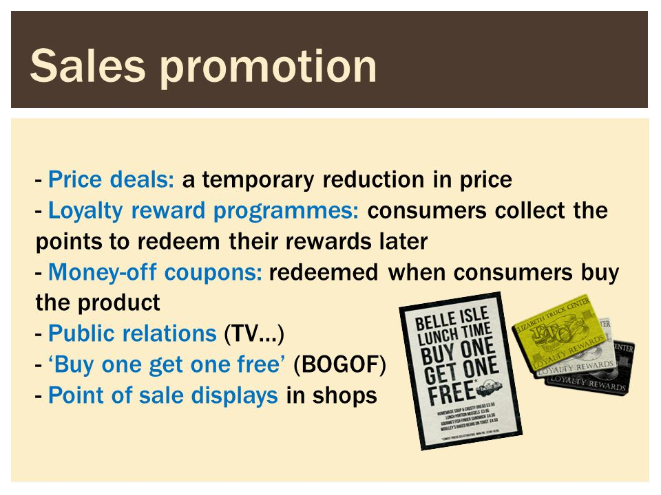 Sales promotion Price deals: a temporary reduction in price