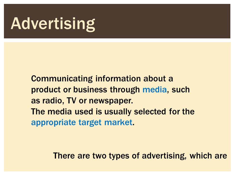 Advertising Communicating information about a product or business through media, such as radio, TV or newspaper.