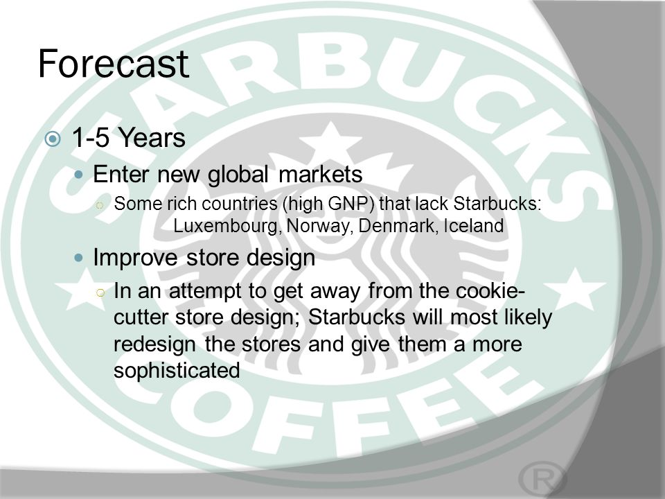 Forecast 1-5 Years Enter new global markets Improve store design