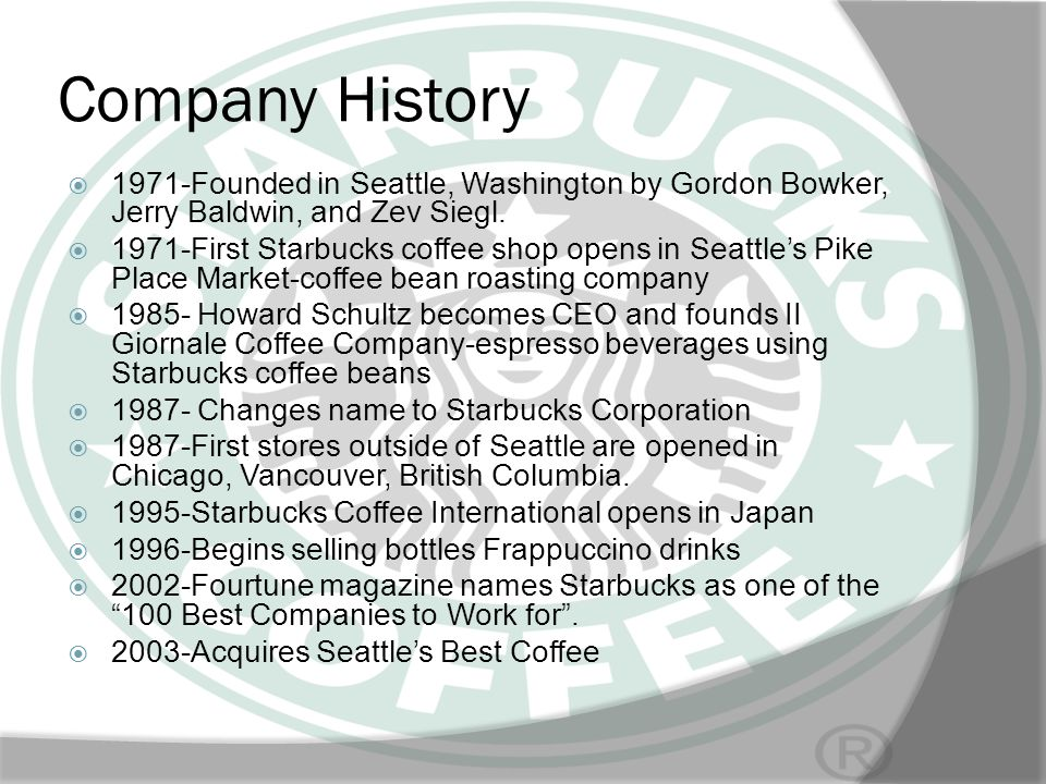 Company History 1971-Founded in Seattle, Washington by Gordon Bowker, Jerry Baldwin, and Zev Siegl.