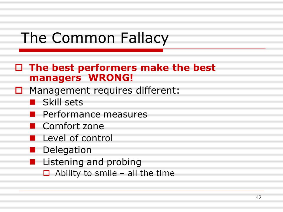 The Common Fallacy The best performers make the best managers WRONG!