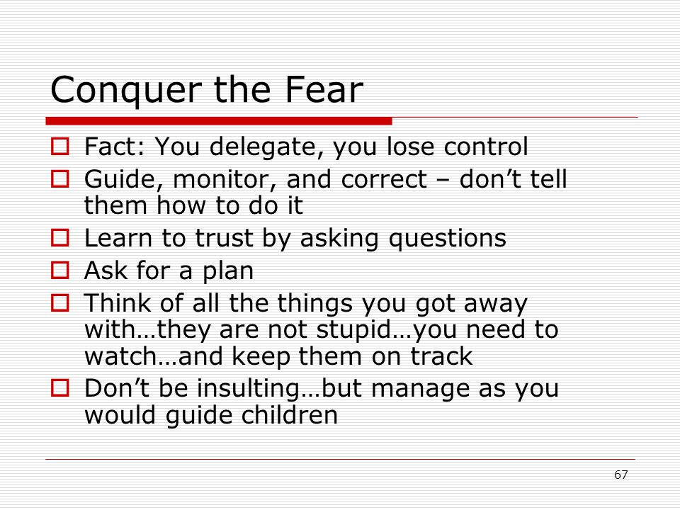 Conquer the Fear Fact: You delegate, you lose control