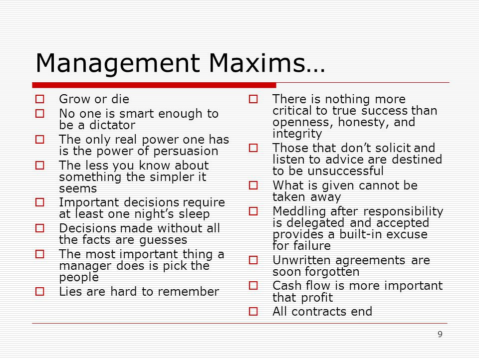 Management Maxims… Grow or die No one is smart enough to be a dictator