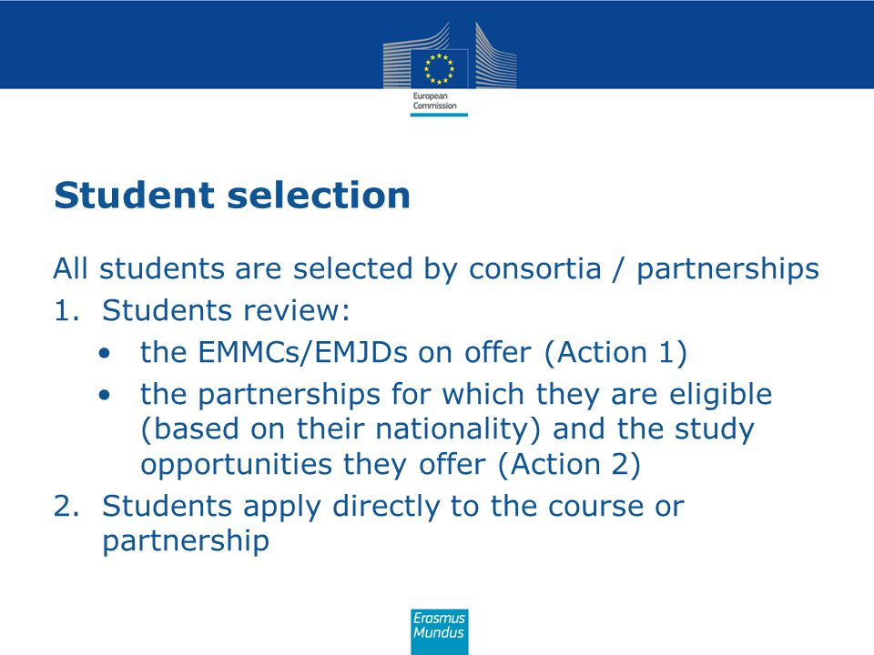 Student selection All students are selected by consortia / partnerships. Students review: the EMMCs/EMJDs on offer (Action 1)