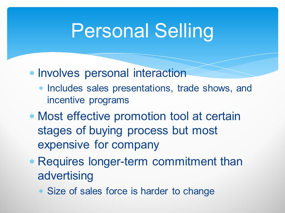 Personal Selling Involves personal interaction