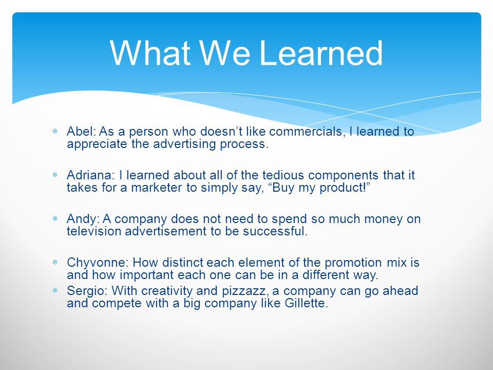What We Learned Abel: As a person who doesn't like commercials, I learned to appreciate the advertising process.