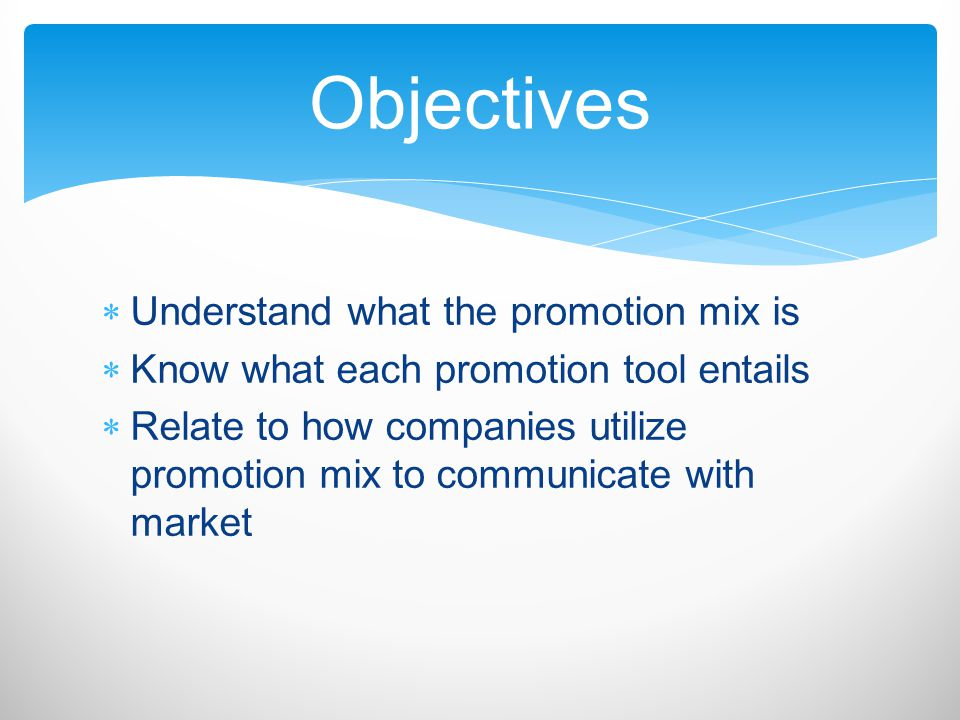Objectives Understand what the promotion mix is