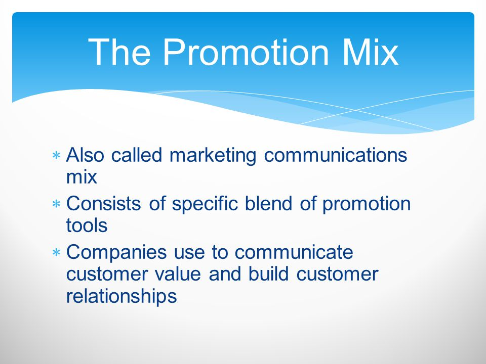 The Promotion Mix Also called marketing communications mix