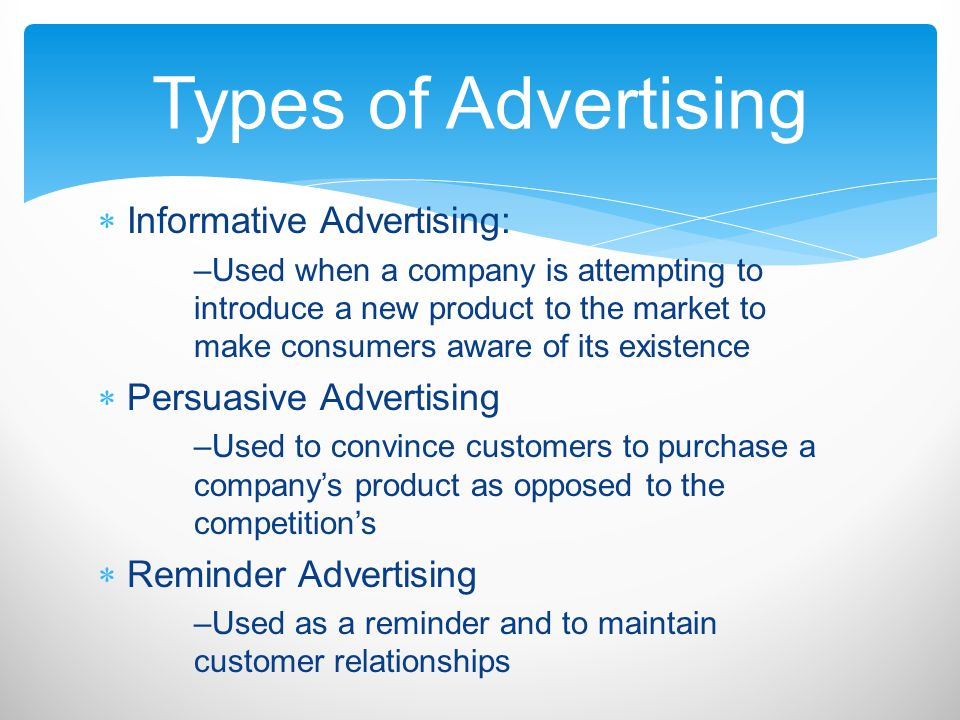 Types of Advertising Informative Advertising: Persuasive Advertising