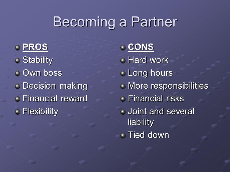 Becoming a Partner PROS Stability Own boss Decision making