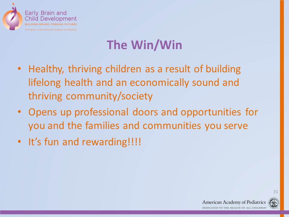 The Win/Win Healthy, thriving children as a result of building lifelong health and an economically sound and thriving community/society.