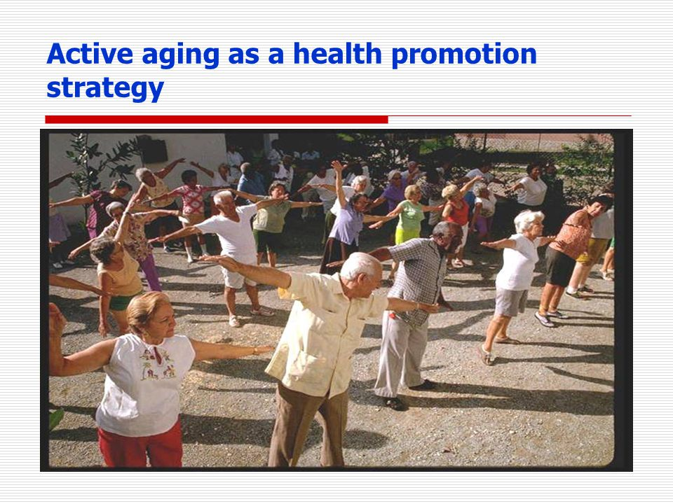 Active aging as a health promotion strategy
