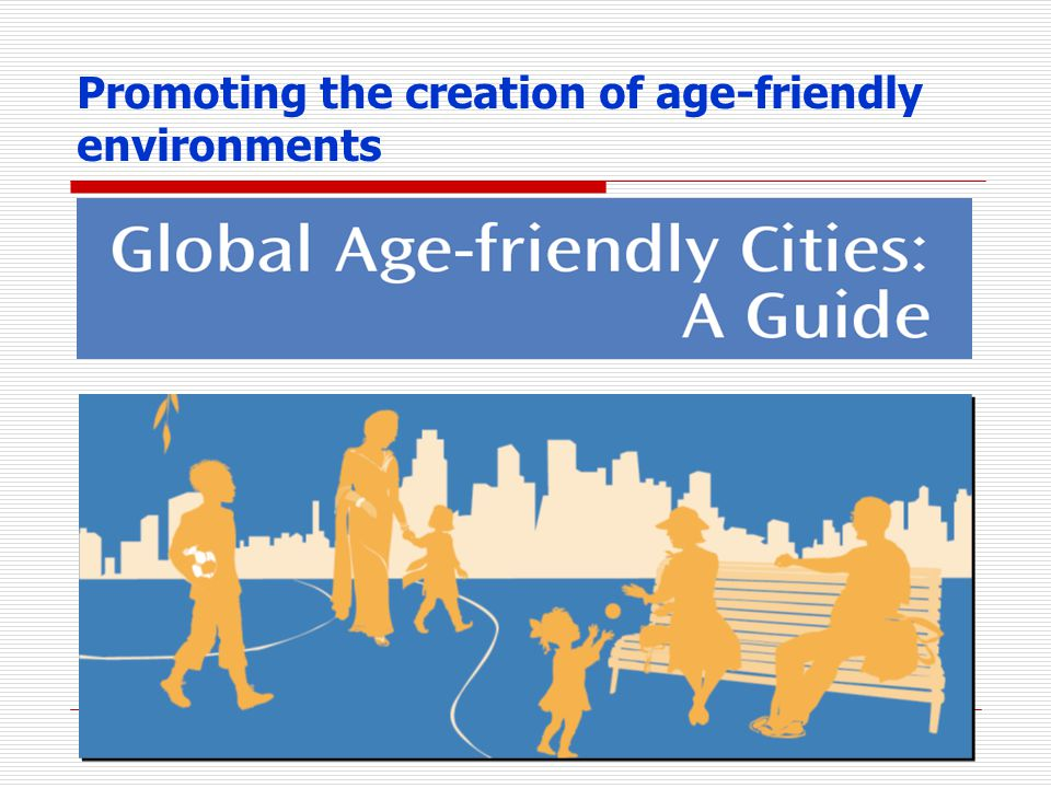Promoting the creation of age-friendly environments