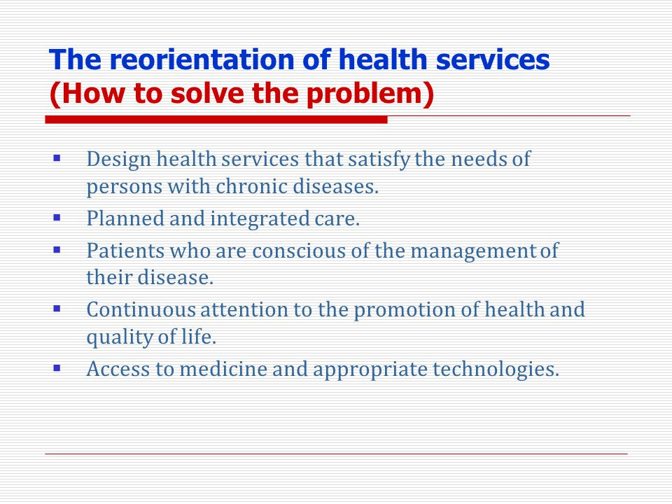 The reorientation of health services (How to solve the problem)