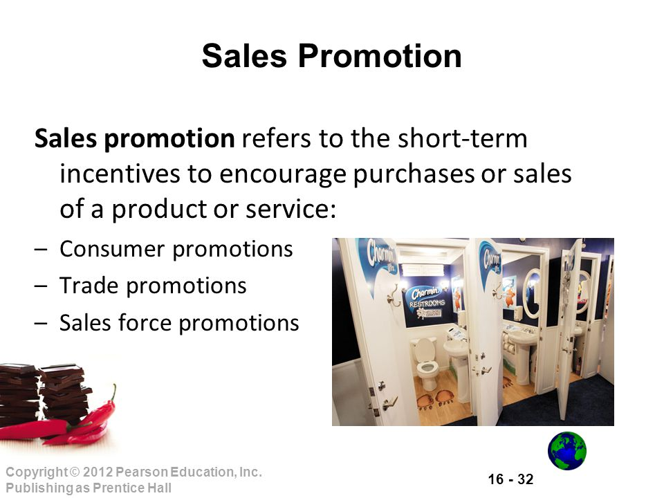 Sales Promotion Sales promotion refers to the short-term incentives to encourage purchases or sales of a product or service: