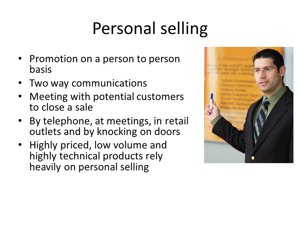 Personal selling Promotion on a person to person basis