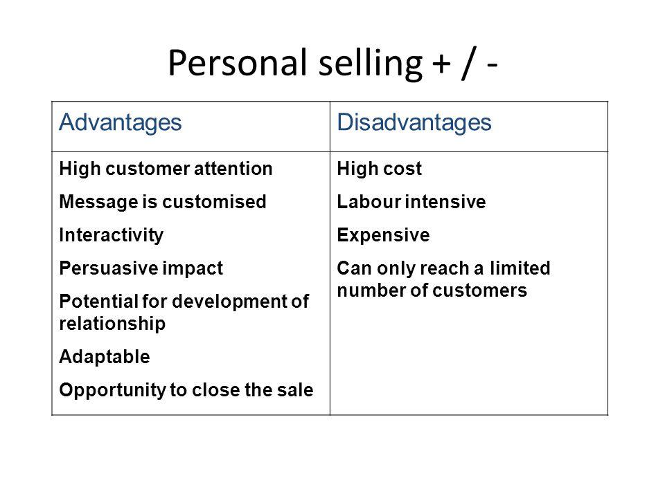 Personal selling + / - Advantages Disadvantages