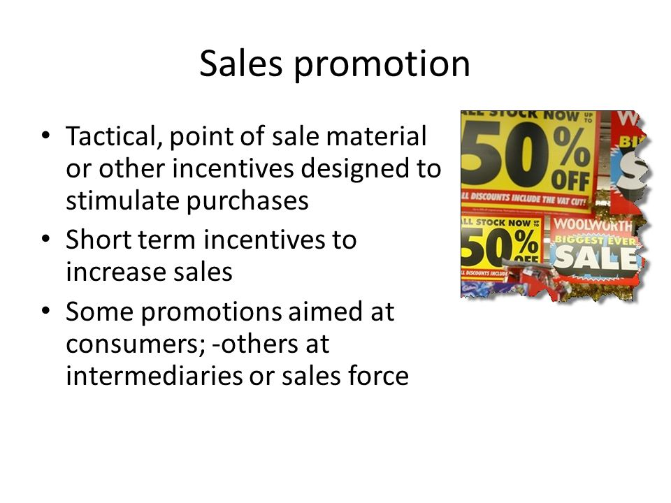 Sales promotion Tactical, point of sale material or other incentives designed to stimulate purchases.