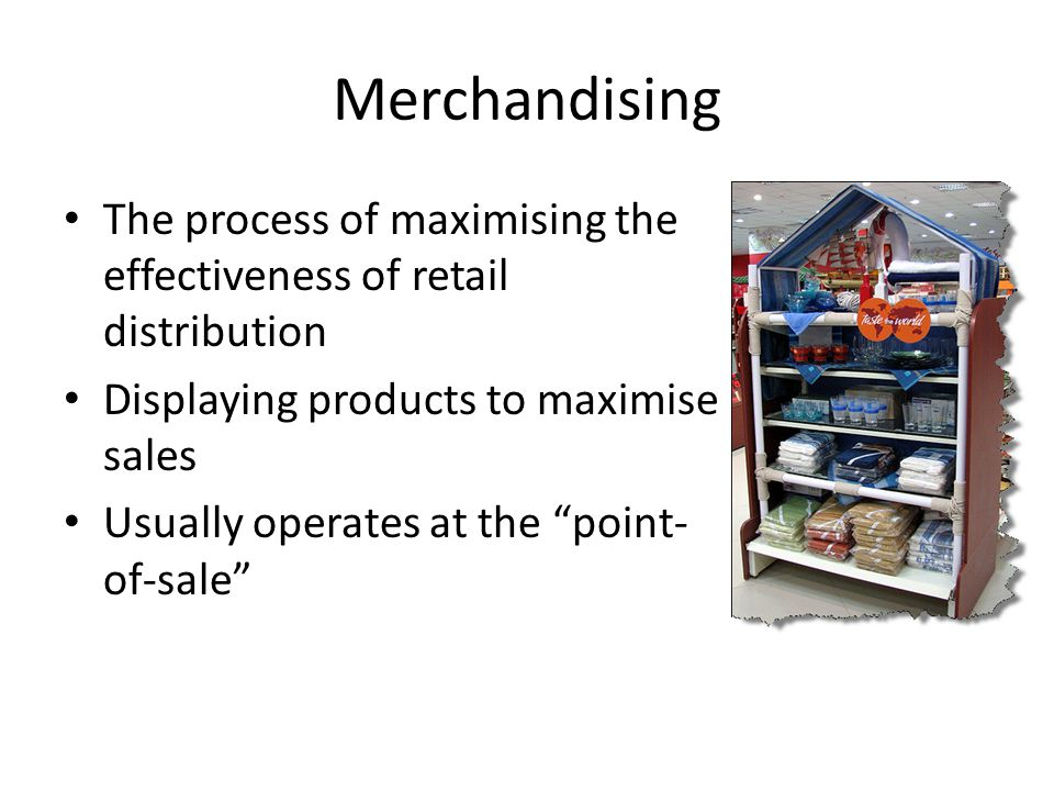 Merchandising The process of maximising the effectiveness of retail distribution. Displaying products to maximise sales.