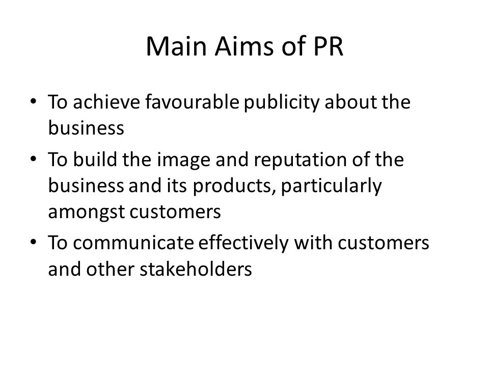 Main Aims of PR To achieve favourable publicity about the business